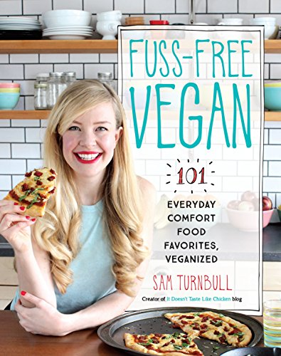 Fuss-Free Vegan: 101 Everyday Comfort Food Favorites, Veganized