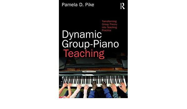 Dynamic Group-Piano Teaching: Transforming Group Theory into Teaching Practice