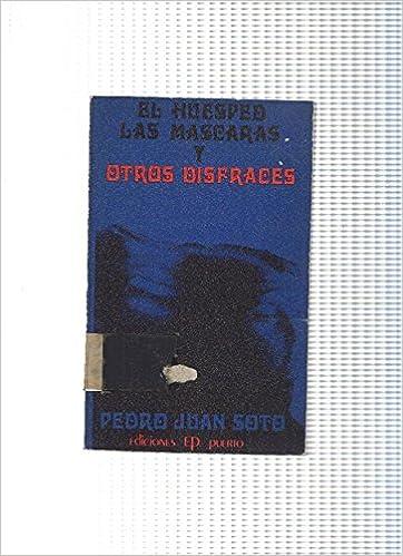El huesped las mascaras y otros disfraces: Pedro Juan Soto ...