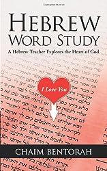 Hebrew Word Study: A Hebrew Teacher Explores the Heart of God
