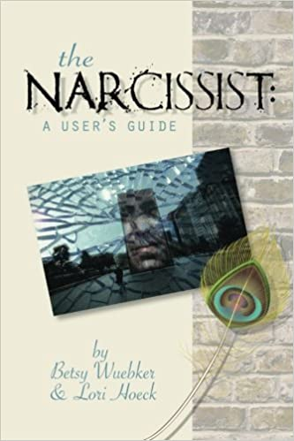 The Narcissist: A User's Guide: Betsy Wuebker, Lori Hoeck