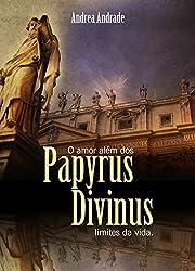 Papyrus Divinus: O amor além dos limites da vida! (Seja feita a sua vontade! Livro 1) (Portuguese Edition)