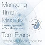Managing Time Mindfully: A Mindful Approach to Time Management | Tom Evans