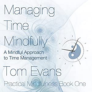 Managing Time Mindfully: A Mindful Approach to Time Management Audiobook