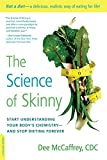 The Science of Skinny: Start Understanding Your Body's Chemistry--and Stop Dieting Forever