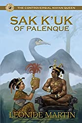 The Controversial Mayan Queen: Sak K'uk of Palenque (The Mists of Palenque)
