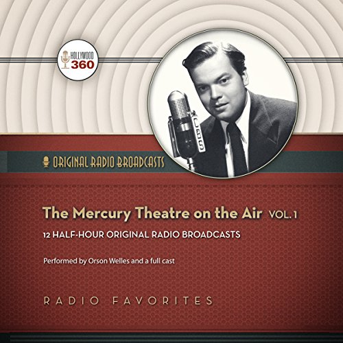 The Mercury Theatre on the Air, Volume 1 (Hollywood 360 - Classic Radio Collection)(Audio Theater)