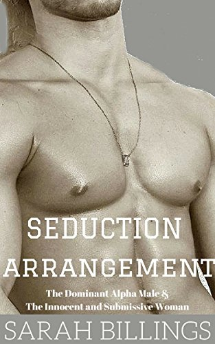 The Seduction Arrangement: The Dominant Alpha Male & The Innocent and Submissive (Innocent Sex)