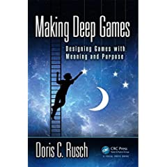 Making Deep Games: Designing Games with Meaning and Purpose from CRC Press