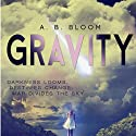 Gravity Audiobook by A. B. Bloom Narrated by Teresa-May Whittaker