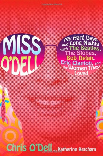 Miss O'Dell: My Hard Days and Long Nights with The Beatles, The Stones, Bob Dylan, Eric Clapton, and the Women They Love