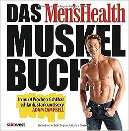 ac46e17510e2 Das Men s Health Muskelbuch  In nur 4 Wochen sichtbar schlank, stark und  sexy  Amazon.de  Adam Campbell  Bücher