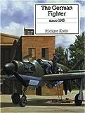 The German Fighter since 1915, Rudiger Kosin, 0851778224