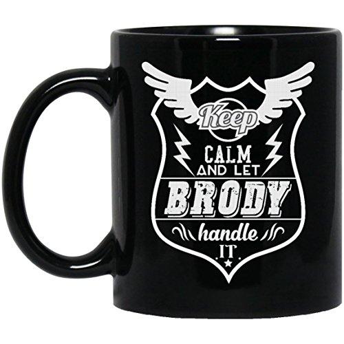 Gag name gifts mug For adult- Keep Calm And Let BRODY Handle It - Gag gifts mug ForGrandpa, Dad,Mom- On weding aniversary, Black 11oz heat resistant coffee cups