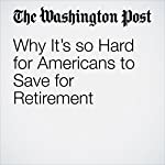 Why It's so Hard for Americans to Save for Retirement | Jonnelle Marte