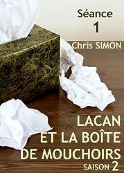 Séance 1 - Lacan et la boîte de mouchoirs: SAISON 2 (Lacan et la boîte de mouchoirs - SAISON 2)