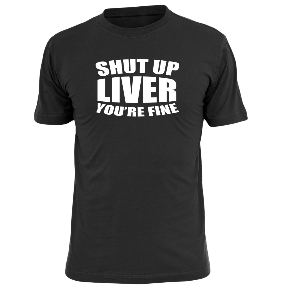 OKnown Shut up Liver You're Fine T Shirts Casual Short Sleeve Tees Black1 XX Large