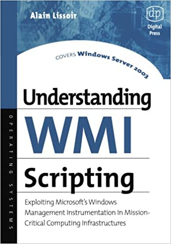 Book Understanding Wmi Scripting: Exploiting Microsoft's Windows Management Instrumentation in Mission-critical Computing Infrastructures (HP Technologies)