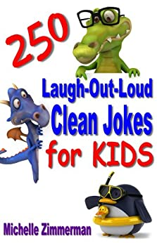 250 Laugh-Out-Loud Clean Jokes for Kids by [Zimmerman, Michelle]