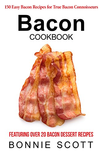 Bacon Cookbook: 150 Easy Bacon Recipes by [Scott, Bonnie]