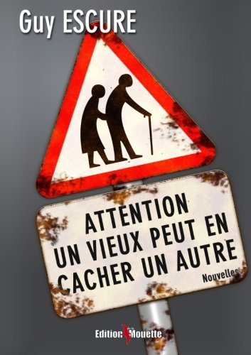 Attention, un vieux peut en cacher un autre ! (French Edition)