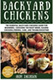 Backyard Chickens: The Essential Backyard Chickens Guide for Beginners: Choosing the Right Breed, Raising Chickens, Feeding, Care, and Troubleshooting
