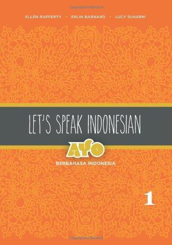 1: Let's Speak Indonesia: Ayo Berbahasa Indonesia (English and Indonesian - Speak Indonesia