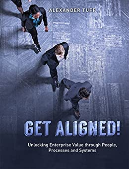 Get Aligned!: Unlocking Enterprise Value through People, Processes and Systems by [Tuff, Alexander]