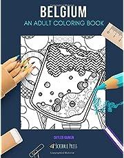 BELGIUM: AN ADULT COLORING BOOK: A Belgium Coloring Book For Adults