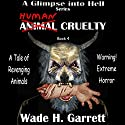 Human Cruelty: A Glimpse into Hell, Book 4 Audiobook by Wade H. Garrett Narrated by Matthew Coyle