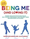 Being Me (and Loving It): Stories and activities to help build self-esteem, confidence, body image and resilience in children