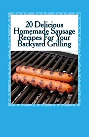 20 Delicious Homemade Sausage Recipes for Your Backyard Grilling