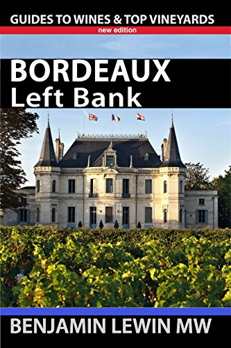 Bordeaux: Left Bank (Guides to Wines and Top Vineyards Book 1) by Benjamin Lewin MW