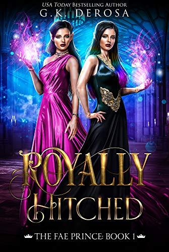 Royally Hitched: The Fae Prince: (The Dark Fae Series, Book 1) by [DeRosa, G.K.]