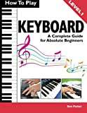 img - for How To Play Keyboard: A Complete Guide for Absolute Beginners book / textbook / text book