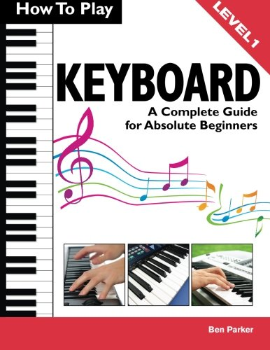 How To Play Keyboard: A Complete Guide for Absolute (Learn Electronic)