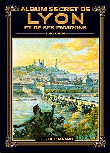 Amazon Fr Album Secret De Lyon Et Des Ses Environs Ferrero Claude Livres