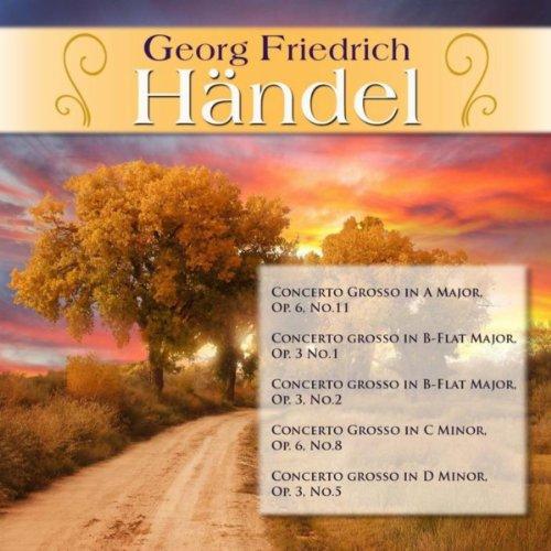 Georg Friedrich Händel: Concerto Grosso in A Major, Op. 6, No.11; Concerto grosso in B-Flat Major, Op. 3 No.1; Concerto grosso in B-Flat Major, Op. 3, No.2; Concerto Grosso in C Minor, Op. 6, No.8; Concerto grosso in D Minor, Op. 3, No.5;