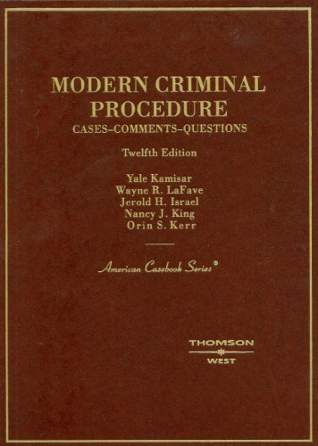 Modern Criminal Procedure: Cases, Comments, Questions (American Casebook Series)