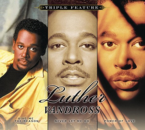 Triple Feature (Give Me The Reason, Never Let Me Go, Power Of Love) (Luther Vandross The Best Of Love)
