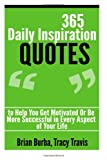 365 Daily Inspiration Quotes to Help You Get Motivated or Be More Successful In, Brian Burba and Tracy Travis, 1499506147
