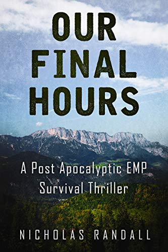 Our Final Hours: A Post Apocalyptic EMP Survival Thriller by [Randall , Nicholas ]