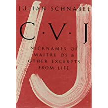 Julian Schnabel: CVJ: Nicknames of Maitre D's & Other Excerpts from Life, Study Edition