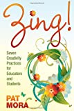 Zing! Seven Creativity Practices for Educators and Students 1st Edition