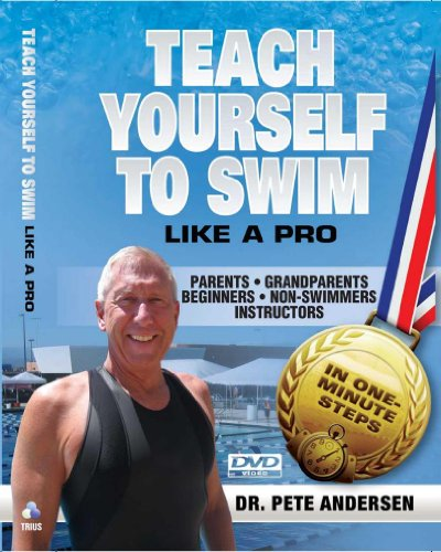 Teach Yourself To Swim - 4 DVD 7:24 viewing time - Parents, Grandparents, Beginners, Non-Swimmers, Instructors; Complete Curriculum all strokes and water safety in system of 320 easy-to-master one-minute steps, - 320 System