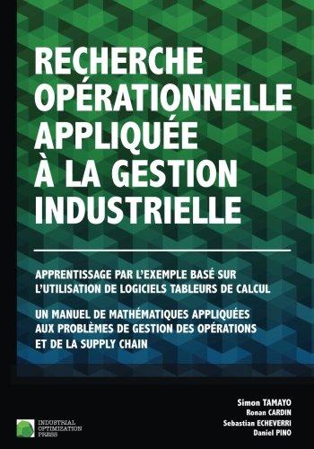 Read Online Recherche opérationnelle appliquée à la gestion industrielle: Apprentissage par l'exemple basé sur l'utilisation de logiciels tableurs de calcul. Un et de la supply chain. (French Edition) pdf epub