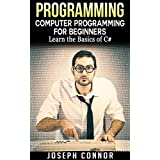 Programming: Computer Programming For Beginners: Learn The Basics Of C# (Coding, C Programming, Java Programming, C# Programming, JavaScript, Python, PHP)