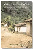 Changing Places: Environment, Development, and Social Change in Rural Honduras