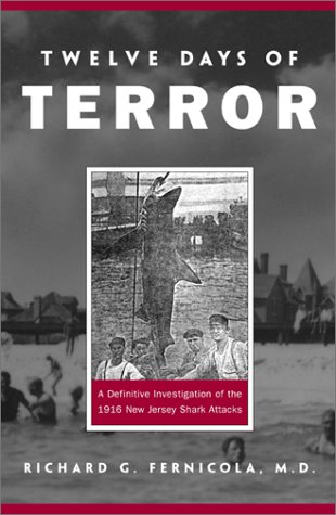 Twelve Days of Terror: A Definitive Investigation of the 1916 New Jersey Shark Attacks