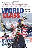 World Class: The Making of the U.S. Women s Cross-Country Ski Team